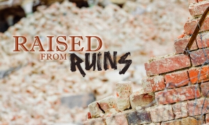 Raised From Ruins